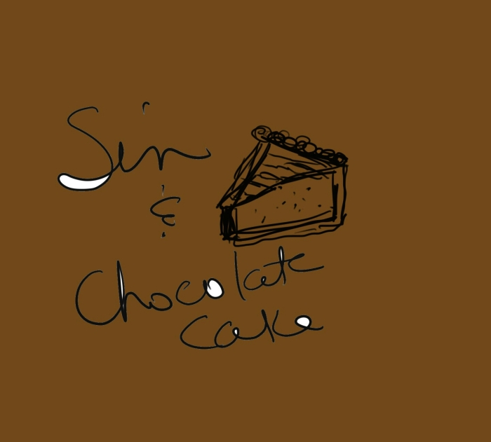 CHOCOLATE CAKE and SIN