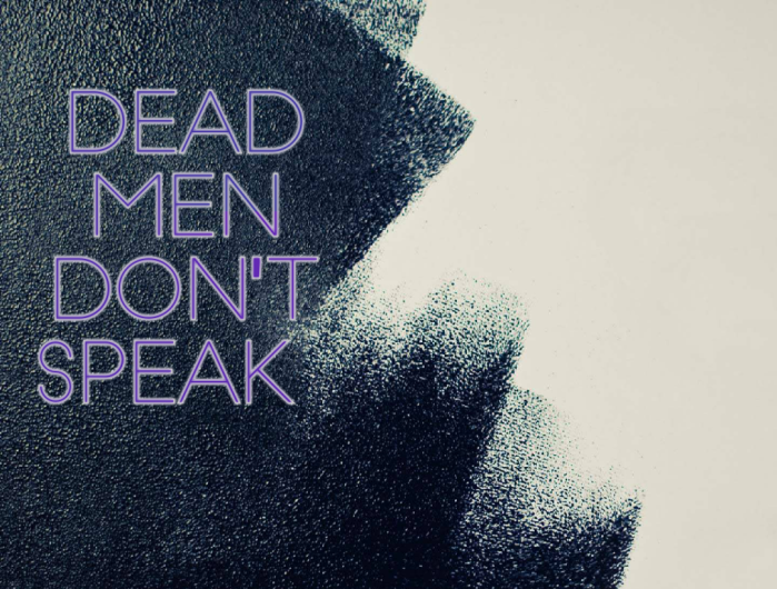 DEAD MEN DON'T SPEAK